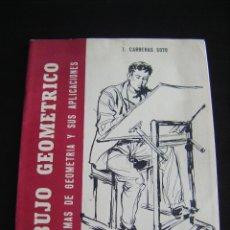 Libros antiguos: JML LIBRO T CARRERAS SOTO DIBUJO GEOMETRICO PROBLEMAS DE GEOMETRIA Y SUS APLICACIONES 2ª PARTE 17ª E. Lote 119986395