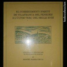 Libros antiguos: F1 EL CORREGIMENT I PARTIT DE VILAFRANCA DEL PENEDES A L'ULTIM TERÇ DEL SEGLE XVIII. Lote 120183931