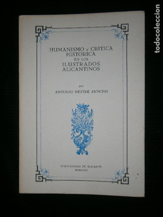 F1 HUMANISMO Y CRITICA HISTORICA EN LOS ILUSTRADOS ALICANTINOS ANTONIO MESTRE SANCHIS (Libros Antiguos, Raros y Curiosos - Historia - Otros)