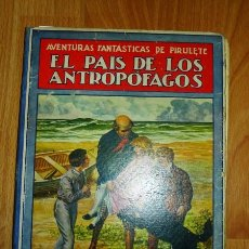 Libros antiguos: TRUJILLO, FEDERICO. EL PAÍS DE LOS ANTROPÓFAGOS : AVENTURAS FANTÁSTICAS DE PIRULETE (BIBLIOTECA PARA. Lote 120404279