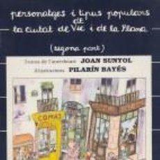 Libros antiguos: PERSONATGES I TIPUS POPULARS DE LA CIUTAT DE VIC I DE LA PLANA J.SUNYOL PILARÍN BAYÉS ILUSTRA 1984. Lote 120675959