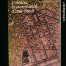 Libros antiguos: F1 VALENCIA LA CONSTRUCCIO D'UNA CIUTAT M.JESUS TEIXIDOR. Lote 120896323