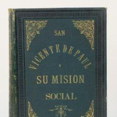 Libros antiguos: SAN VICENTE DE PAUL Y SU MISIÓN SOCIAL-ARTURO LOTH-IMPRENTA DE JAIME JEPÚS ROVIRALTA, BARCELONA 1887. Lote 120956963