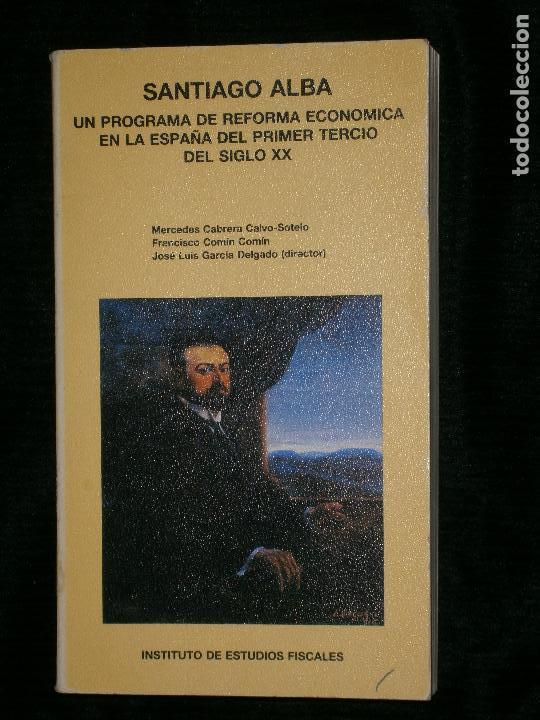 F1 SANTIAGO ALBA UN PROGRAMA DE REFORMA ECONOMICA EN LA ESPAÑA DEL PRIMER TERCIO DEL SIGLO XX (Libros Antiguos, Raros y Curiosos - Historia - Otros)
