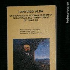 Libros antiguos: F1 SANTIAGO ALBA UN PROGRAMA DE REFORMA ECONOMICA EN LA ESPAÑA DEL PRIMER TERCIO DEL SIGLO XX . Lote 121010339