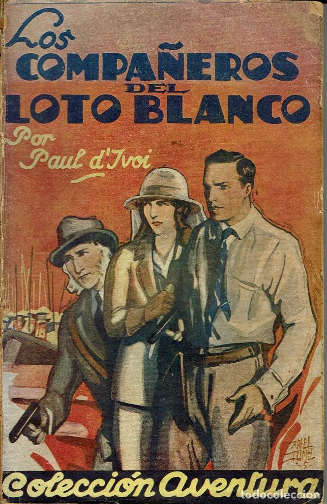 LOS COMPAÑEROS DEL LOTO BLANCO, POR PAUL D'IVOI. AÑO ¿1925? (1.4) (Libros antiguos (hasta 1936), raros y curiosos - Literatura - Narrativa - Otros)