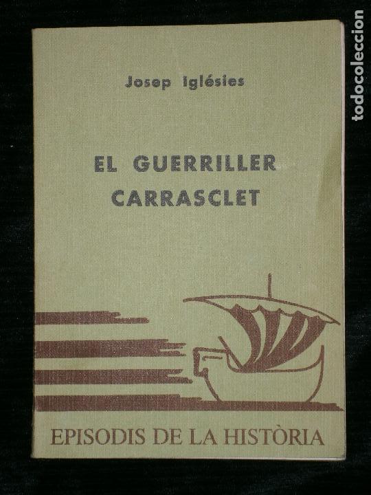 F1 EL GUERRILLER CARRASCLET Nº 25 EPISODIS DE HISTORIA JOSEP IGLESIES (Libros Antiguos, Raros y Curiosos - Historia - Otros)