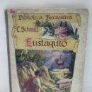Libros antiguos: BIBLIOTECA RECREATIVA. C.SCHMID. EUSTAQUIO. EDITORIAL SOPENA. Lote 121256223