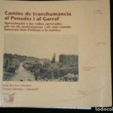 Libros antiguos: F1 CAMINS DE TRANSHUMANCIA AL PENEDES I AL GARRAF CONTIENE MAPA DESPLEGABLE. Lote 121261831
