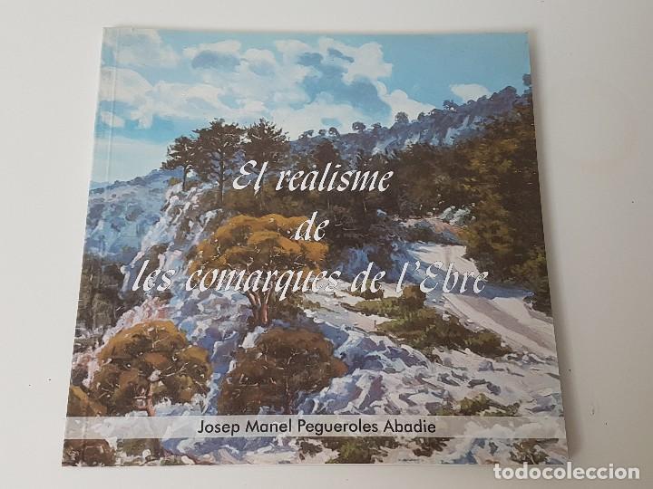 CATALEG EL REALISME DE LES COMARQUES DE L'EBRE ( PINTOR PEGUEROLES ABADIE ) (Libros Antiguos, Raros y Curiosos - Historia - Otros)