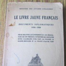 Libros antiguos: LE LIVRE JAUNE FRANCAIS DOCUMENTS DIPLONATIQUE 1938 – 1939 // PARÍS 1939. Lote 121280327