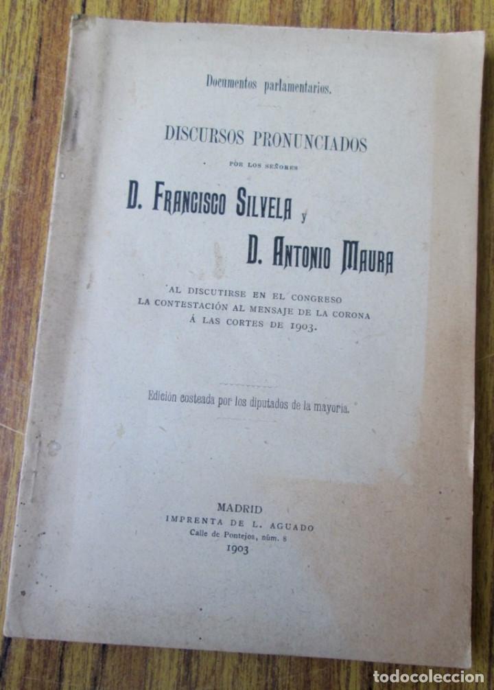 DOCUMENTOS PARLAMENTARIOS - DISCURSOS PRONUNCIADOS POR D. FRANCISCO SILVELA Y D. ANTONIO MAURA 1903 (Libros Antiguos, Raros y Curiosos - Pensamiento - Otros)