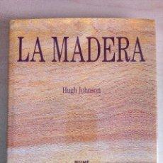 Libros antiguos: LA MADERA. HUGH JOHNSON.. Lote 150007350