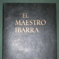 Libros antiguos: BLANCO-BELMONTE, CORDOBA Y WHITE: EL MAESTRO IBARRA. HOMENAJE DE LA CASA GANS. 1931 NUMERADO. Lote 121669615