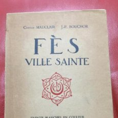 Libros antiguos: FÉS VILLE SAINTE , CAMILLE MAUCLAIR J.F. BOUCHOR - PARIS 1930. Lote 122043395