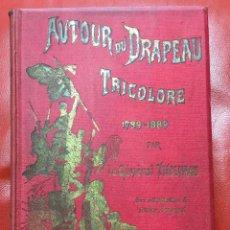 Libros antiguos: AUTOUR DU DRAPEAU TRICOLORE 1789 - 1889 PAR LE GENERAL THOUMAS - SERGENT , PARIS. Lote 122043619
