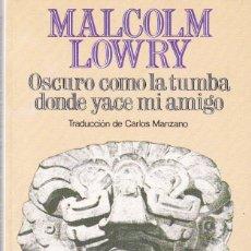 Old books - MALCOLM LOWRY - OSCURO COMO LA TUMBA DONDE YACE MI AMIGO - EDITORIAL BRUGUERA 1984 - 122096571