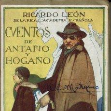 Libros antiguos: CUENTOS DE ANTAÑO Y DE HOGAÑO, POR RICARDO LEÓN. AÑO ¿1922? (6.4). Lote 122164019