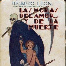 Libros antiguos: LAS HORAS DEL AMOR Y DE LA MUERTE, POR RICARDO LEÓN. AÑOS ¿20? (6.4). Lote 122164415