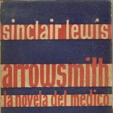 Libros antiguos: EL DOCTOR ARROWSMITH, POR SINCLAIR LEWIS. AÑO 1932 (10.3). Lote 122194527