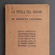 Libros antiguos: LIBRO LA PERLA DEL HOGAR O MI PERFECTA COCINERA . CARMEN FARINOS . LA HORMIGA DE ORO 1914. Lote 122280267