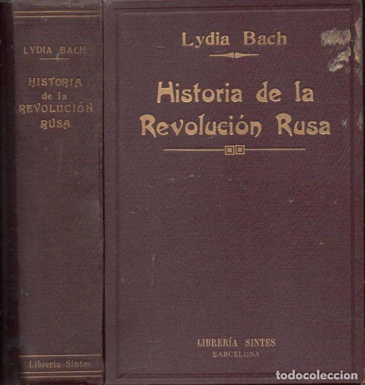BACH : HISTORIA DE LA REVOLUCIÓN RUSA - LA REVOLUCIÓN POLÍTICA (SINTES, 1931) (Libros Antiguos, Raros y Curiosos - Historia - Otros)