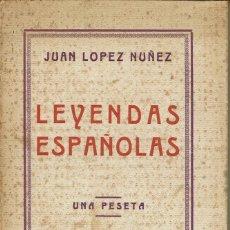 Libros antiguos: LEYENDAS ESPAÑOLAS, POR JUAN LÓPEZ NÚÑEZ. AÑO ¿1930? (10.3). Lote 122422047