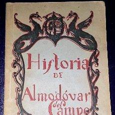 Libros antiguos: HISTORIA DE LA MUY AFABLE, MUY LEAL Y MUY ANTIGUA CIUDAD DE ALMODOVAR DEL CAMPO (1926). Lote 122493951