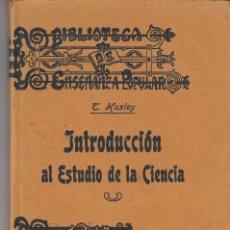 Libros antiguos: TOMÁS HUXLEY: INTRODUCCIÓN AL ESTUDIO DE LA CIENCIA. BARCELONA, 1906.. Lote 122752431
