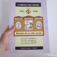 Libros antiguos: L AMETLLA DEL VALLES 1862, 1990,RETAULE DE LA VIDA SOCIAL = EN CATALAN =. Lote 122788331