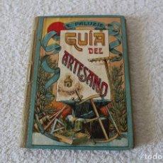 Libros antiguos: GUIA DEL ARTESANO (APRENDIZAJE), ESTEBAN PALUZIE Y CANTALOZELLA - 1930. Lote 122818363