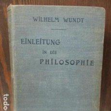 Libros antiguos: EINLEITUNG IN DIE PHILOSOPHIE - WILHEM WUNDT - LEIPZIG, AÑO 1901(EN ALEMAN). Lote 122947679