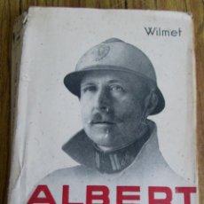 Libros antiguos: ALBERT - ROI DES BELGES - LOUIS WILMET - 2ª EDITION - CON ILUSTRACIONES Y FOTOGRAFÍAS. Lote 123072431