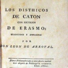 Libros antiguos: LOS DISTHICOS DE CATON CON ESCOLIOS DE ERASMO: TRADUCIDOS Y AMPLIADOS POR DON LEON DE ARROYAL.. Lote 123158599