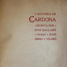 Libros antiguos: HISTORIA DE CARDONA. - BALLARÓ Y CASAS, JOSÉ Y SERRA Y VILARÓ, JUAN.. Lote 123160818