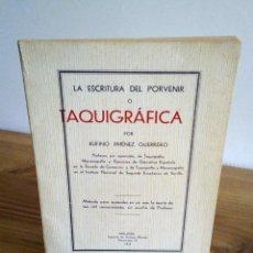 Libros antiguos: LA ESCRITURA DEL PORVENIR O TAQUIGRÁFICA. JIMÉNEZ GUERRERO, RUFINO. IMPR. ENRIQUE MONTES. 1933. Lote 123255931
