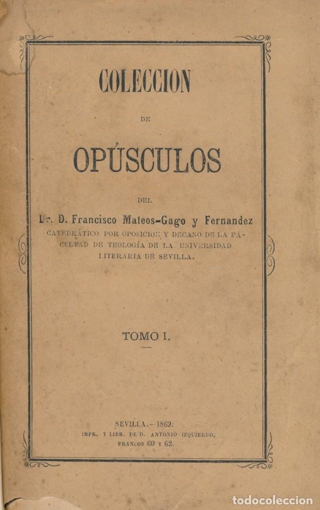 Libros antiguos: COLECCION DE OPUSCULOS - D. FRANCISCO MATEOS-GAGO Y FERNANDEZ (TOMO I, 1er fascículo) - Foto 2 - 58500661