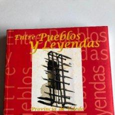 Libros antiguos: ENTRE PUEBLOS Y LEYENDAS PROVINCIA DE TOLEDO . Lote 123309943