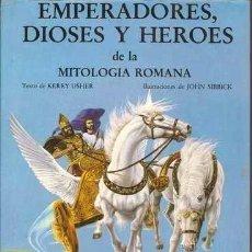 Libros antiguos: EMPERADORES, DIOSES Y HEROES DE LA MITOLOGÍA ROMANA - KERRY USHER Y JOHN SIBBICK - ANAYA - 1986. Lote 123393003