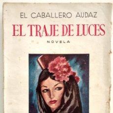 Libros antiguos: EL TRAJE DE LUCES - EL CABALLERO AUDAZ - EDICIONES CABALLERO AUDAZ, MADRID AÑO 1944. Lote 123529511