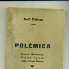 Libros antiguos: POLÈMICA: MERCÈ RODOREDA, CARLES VARELA, JOSÉ ORTEGA GASSET / DELFÍ DALMAU. Lote 123581231
