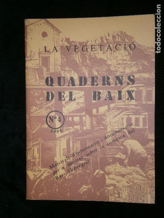 F1 LA VEGETACIO QUADERNS DEL BAIX LLOBREGAT Nº 4 - 1984 AJUNTAMENT DEL HOSPITALET (Libros Antiguos, Raros y Curiosos - Historia - Otros)