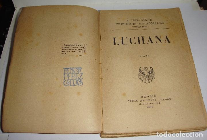 Libros antiguos: LUCHANA. B. PEREZ GALDOS. EPISODIOS NACIONALES. MADRID 1899. - Foto 2 - 124032851