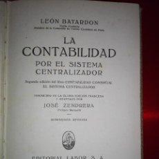 Libros antiguos: LIBRO-LA CONTABILIDAD POR EL SISTEMA CENTRALIZADOR-LEÓN BATARDÓN-BARCELONA-1931-2ªEDICIÓN. Lote 124151135