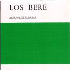 Libros antiguos: ALEXANDRE ELEAZAR : LOS BERE. (BARCELONA, 1ª EDICIÓN, TAPAS BLANDAS, 1985). Lote 128414260
