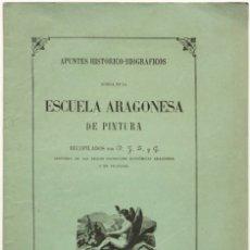 Libros antiguos: APUNTES HISTÓRICO-BIOGRÁFICOS ACERCA DE LA ESCUELA ARAGONESA DE PINTURA RECOPILADOS POR D. J. L. Y G. Lote 123139447