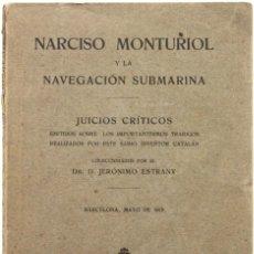 Libros antiguos: NARCISO MONTURIOL Y LA NAVEGACIÓN SUBMARINA. JUICIOS CRÍTICOS EMITIDOS SOBRE LOS IMPORTANTÍSIMOS TRA. Lote 123185532