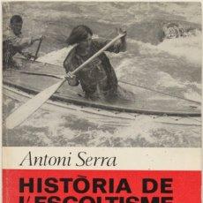 Libros antiguos: HISTÒRIA DE L'ESCOLTISME CATALÀ. - SERRA, ANTONI.. Lote 123247907