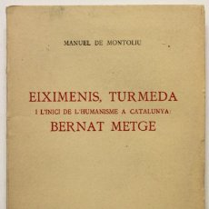 Libros antiguos: EIXIMENIS, TURMEDA I L'INICI DE L'HUMANISME A CATALUNYA: BERNAT METGE. - MONTOLIU, MANUEL DE.. Lote 123220746