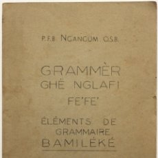 Libros antiguos: GRAMMÈR GHË NGLAFI FE'FE'. ÉLÉMENTS DE GRAMMAIRE BAMILÉKÉ. - NGANGUM, P. F. B.. Lote 123223150